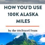 alaska miles by the 10x team