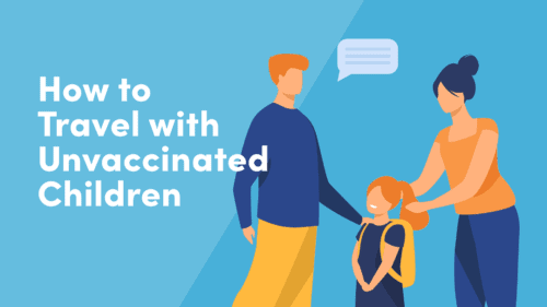 How to Travel With Unvaccinated Children