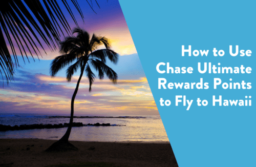 How to Use Chase Ultimate Rewards Points to Fly to Hawaii
